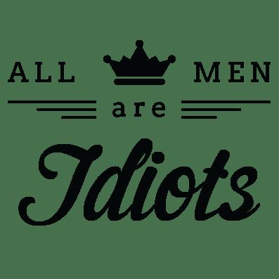 All Men Are Idiots Tshirt