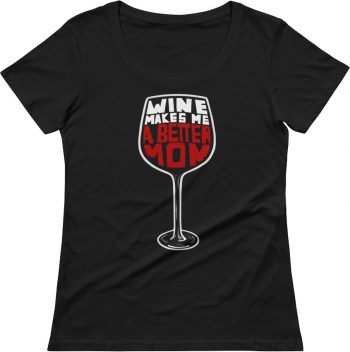 Wine Makes Me A Better Mom Funny Tee – Women Scoop Neck T-Shirt