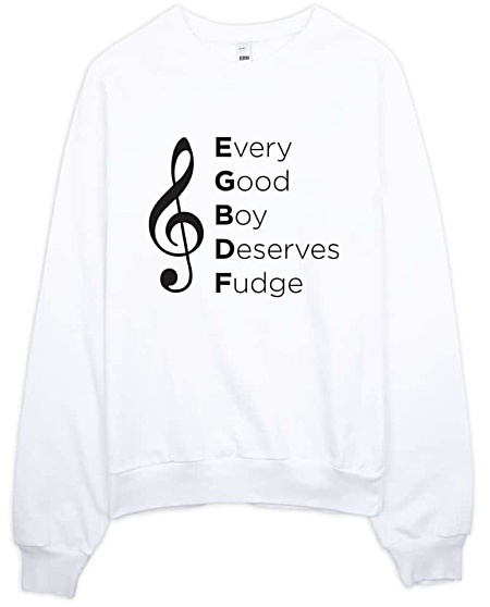 Every Good Boy Deserves Fudge Music Sweatshirt