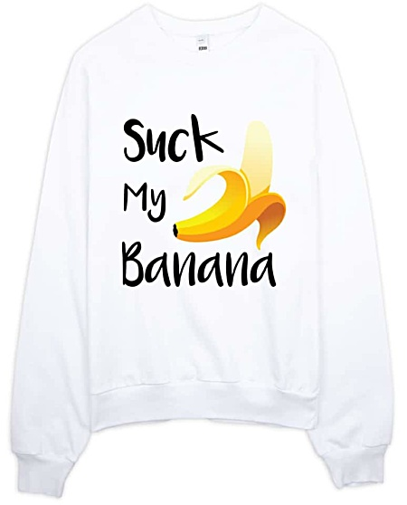 Suck My Banana Sweatshirt - Rude Sweatshirts by Squeaky Chimp