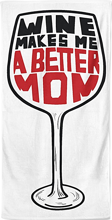 Wine makes me a better mom - beach towel