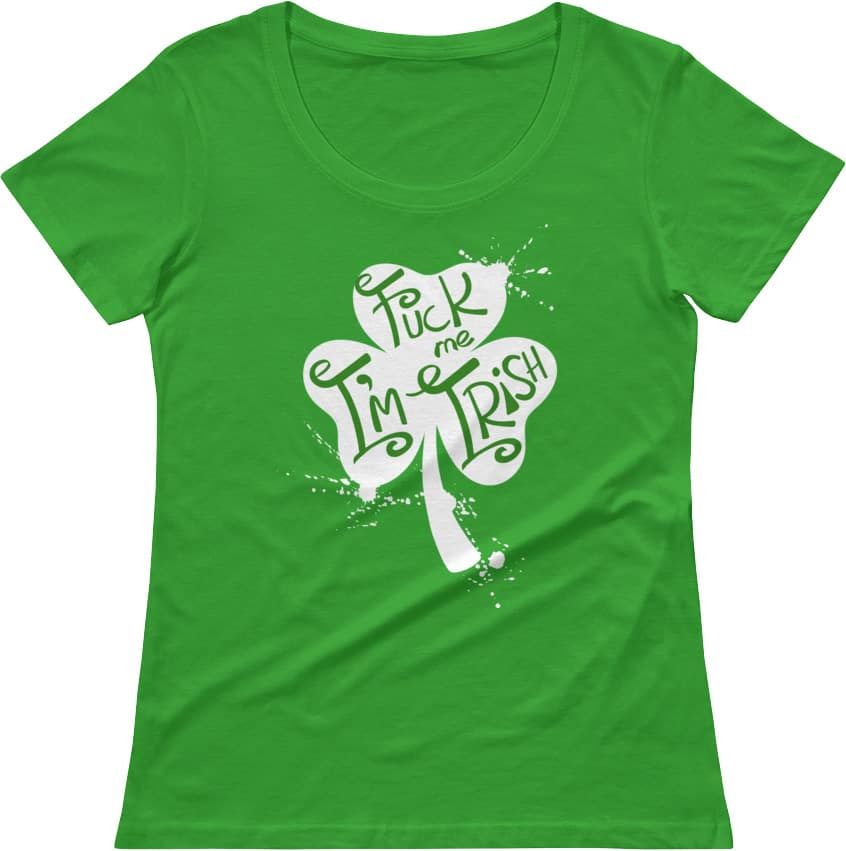 f39193f0a Fuck Me I'm Irish – Women's Rude T-shirts for St. Patrick's Day ...