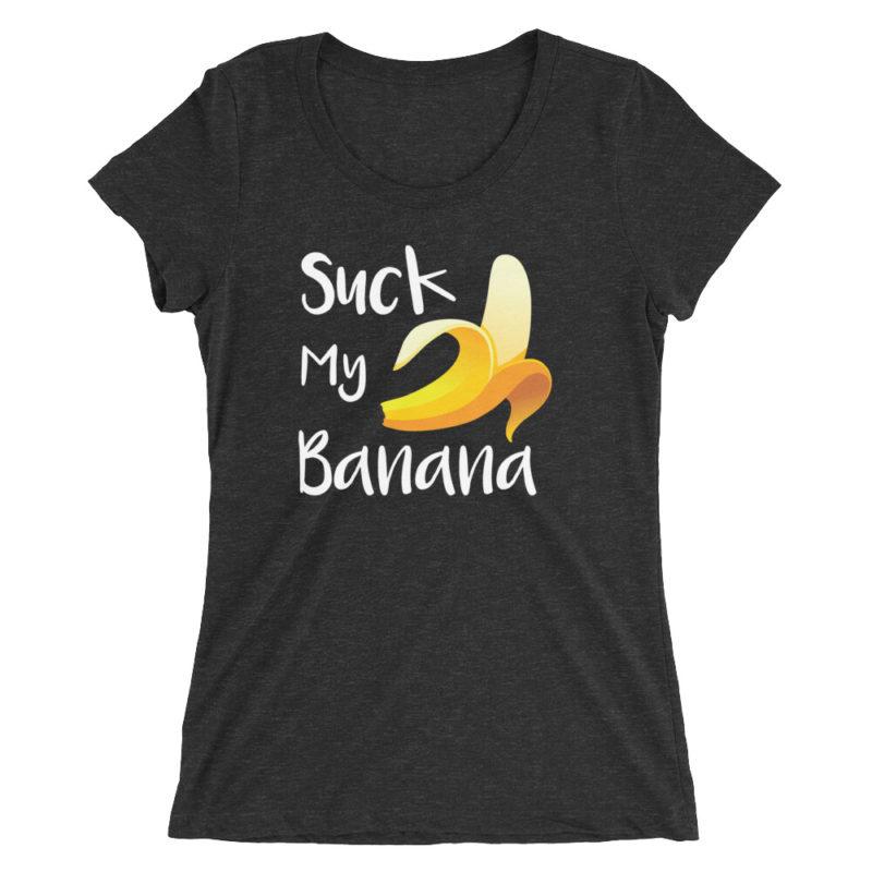 Suck My Banana – Women Short Sleeve T-shirt