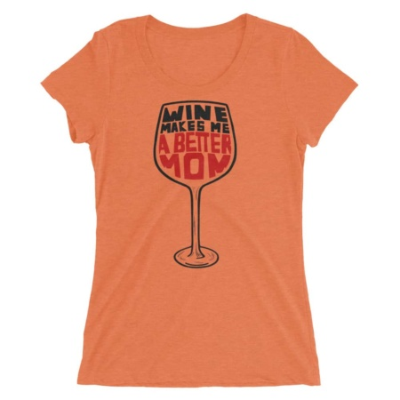 Wine Makes Me A Better Mom – Women Short Sleeve