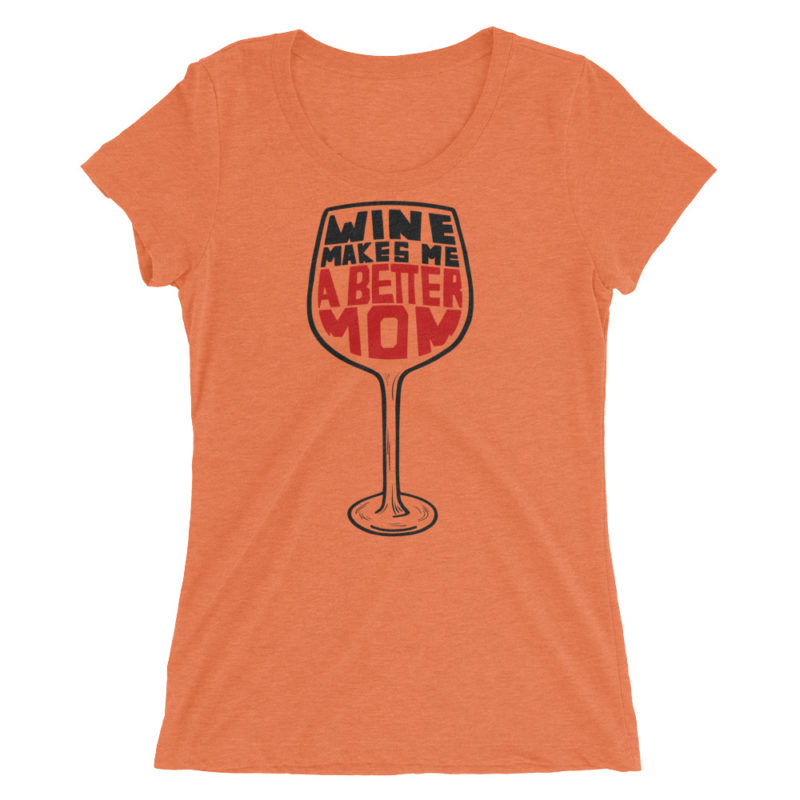 Wine Makes Me A Better Mom – Women Short Sleeve